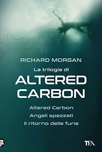 La trilogia di Altered Carbon: Altered Carbon-Angeli spezzati-Il ritorno delle furie (I grandissimi TEA)