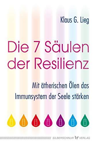 Die 7 Säulen der Resilienz: Mit ätherischen Ölen das Immunsystem der Seele stärken