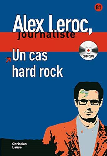 Un cas hard rock + CD: Niveau B1 (Alex Leroc Journaliste)