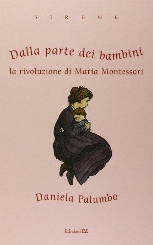 Dalla parte dei bambini. La rivoluzione di Maria Montessori