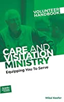 Care and Visitation Ministry Volunteer Handbook: Equipping You to Serve: Equipping You to Serve (Outreach Ministry Guides)