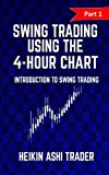 Swing Trading Using the 4-Hour Chart 1: Part 1: Introduction to Swing Trading - Heikin Ashi Trader