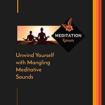 Unwind Yourself With Mangling Meditative Sounds