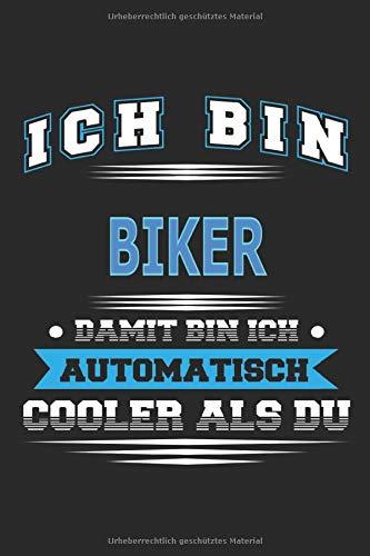 Ich bin Biker Damit bin ich automatisch cooler als du: Notizbuch, Notizblock, Geburtstag Geschenk Buch mit 110 linierten Seiten