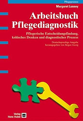Arbeitsbuch Pflegediagnostik. Pflegerische Entscheidungsfindung, kritisches Denken und diagnostischer Prozess - Fallstudien und -analysen