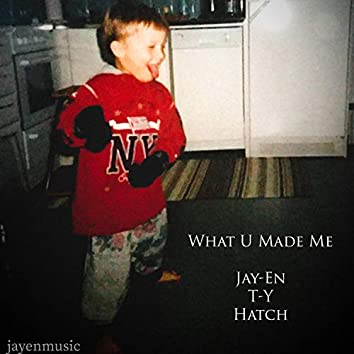 What U Made Me (feat. T-Y & Hatch)