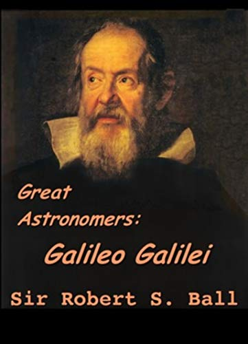 Great Astronomers: Galileo Galilei (Annotated) (English Edition)