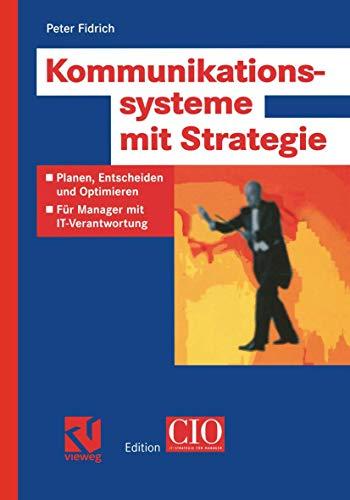 Kommunikationssysteme mit Strategie: Planen, Entscheiden und Optimieren - Für Manager mit IT-Verantwortung (Edition CIO)