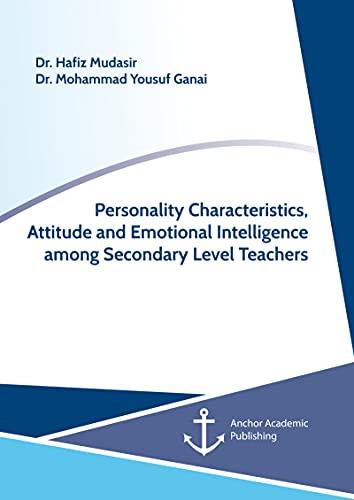 Personality Characteristics, Attitude and Emotional Intelligence among Secondary Level Teachers (English Edition)