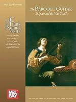 Mel Bay Presents The Baroque Guitar In Spain And The New World: Gaspar Sanz, Antonio De Santa Cruz, Francisco Guerau, Santiago De Murcia (The Frank Koonce)
