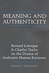 Meaning and Authenticity: Bernard Lonergan and Charles Taylor on the Drama of Authentic Human Existence (Lonergan Studies)
