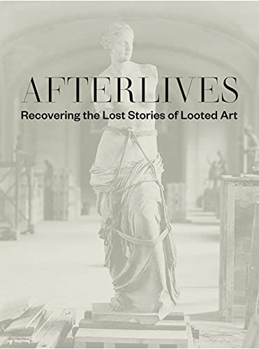 Afterlives: Recovering the Lost Stories of Looted Art