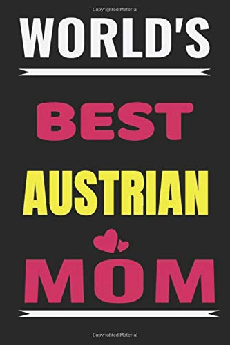 worlds best Austrian mom: Austrian Lined Notebook/Journal,guest book,Happy Birthday,Cute Girls Journal/Notebook,Old Woman or Man Friends Fan, Remember Gift For Coworker/Bos,Coworker Notebook , Lined