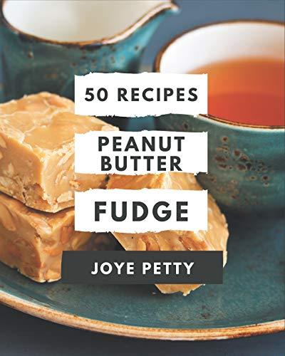 50 Peanut Butter Fudge Recipes: Peanut Butter Fudge Cookbook - Your Best Friend Forever
