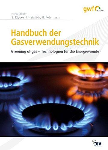 Handbuch der Gasverwendungstechnik: Greening of gas – Technologien für die Energiewende (Edition gwf Gas + Energie)