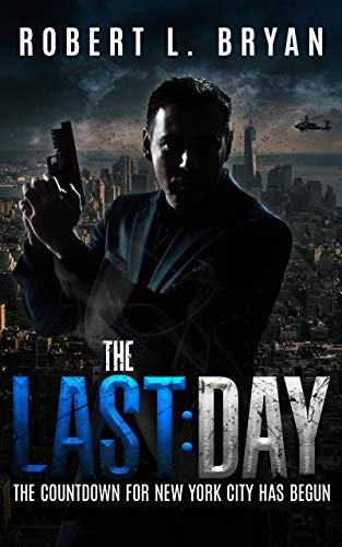 The Last Day: A nuke has been smuggled into NYC. It's shaping up to be a helluva last day for one veteran cop - and perhaps for the entire city. by [Robert L. Bryan]