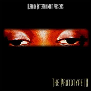 The Prototype 3 (Already Entertainment Presents)