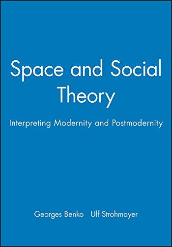 Space Social Theory Interpreting Modern: Interpreting Modernity and Postmodernity (Special Publications Series, Band 33)