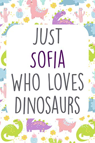 just Sofia Who Loves Dinosaurs: Dinosaur Personalized notebook journal , 100 Pages, 6''x9'', Soft Cover, Matte Finish for Girls who loves birds. Gift for Kids ,Dinosaurs& Nature, Birds