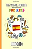 My travel journal for kids Madrid: Travel diary to fill in | 102 pages, 6x9 inches | To accompany the children during their stay