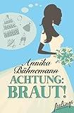 Bühnemann, Annika: Achtung: Braut!