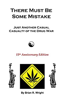 There Must Be Some Mistake: Just Another Casual Casualty of the Drug War by [Brian Wright]