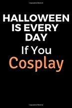Halloween Is Every Day If You Cosplay: A Blank Lined Journal For Halloween