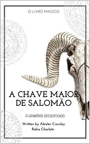 GOETIA A CHAVE MAIOR DE SALOMÃO: Clavícula dos segredos de Salomão