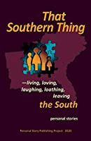 That Southern Thing: --living, loving, laughing, loathing, leaving the South (Personal Story Publishing Project)
