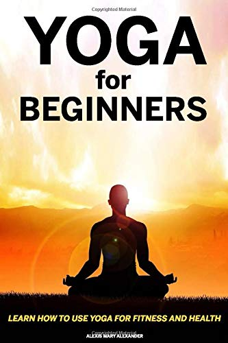 Yoga For Beginners- Alexis mary Alexander