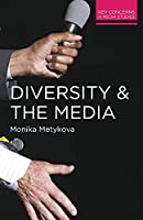 Diversity and the Media (Key Concerns in Media Studies)