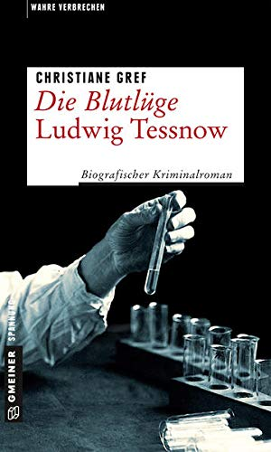 Die Blutlüge - Ludwig Tessnow: Biografischer Kriminalroman (Wahre Verbrechen im GMEINER-Verlag)