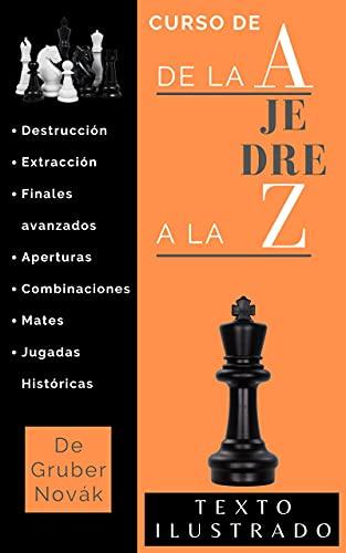 Curso de Ajedrez de la A a la Z: Destrucción, extracción, finales avanzados, aperturas, combinaciones, mates, jugadas históricas.