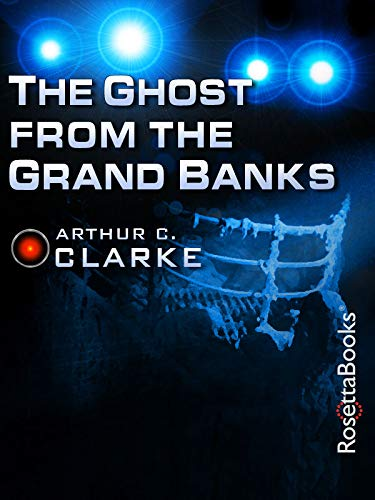 The Ghost from the Grand Banks (Arthur C. Clarke Collection)