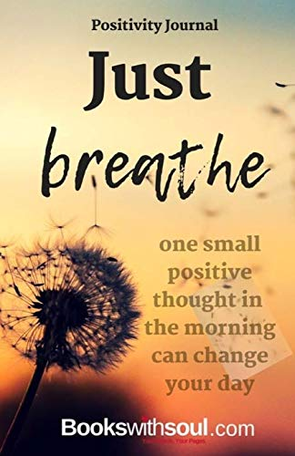 Positivity Journal: Just Breathe: One small positive thought in the morning can change your day