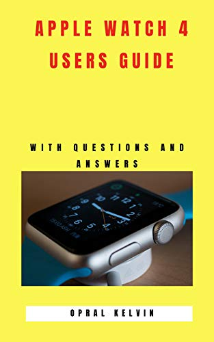 APPLE WATCH 4 USERS GUIDE: WITH QUESTIONS AND ANSWERS (English Edition)