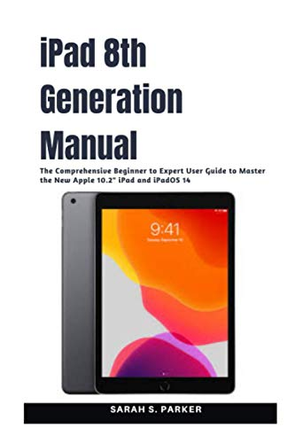 """iPad 8th Generation Manual: The Comprehensive Beginner to Expert User Guide to Master the New Apple 10.2"""" iPad and iPadOS 14"""