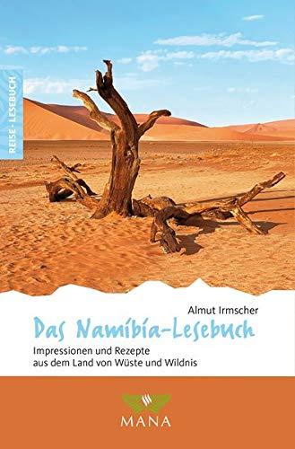 Das Namibia-Lesebuch: Impressionen und Rezepte aus dem Land von Wüste und Wildnis (Reise-Lesebuch: Reiseführer für alle Sinne)