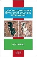 Cevre Hakki Cercevesinde Iran'in Urmiye Gölü'ndeki Uygulamalari