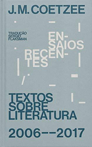 Ensaios recentes: Textos sobre literatura (2006-2017)