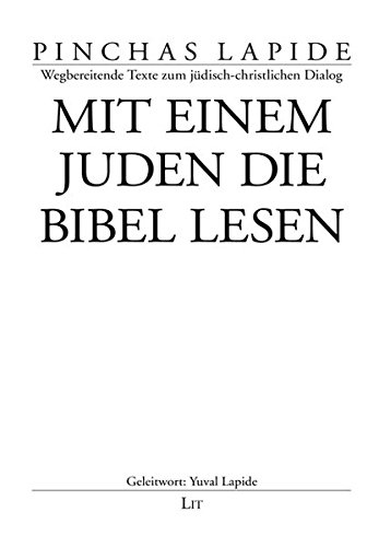 Mit einem Juden die Bibel lesen (Pinchas Lapide / Wegbereitende Texte des jüdisch-christlichen Dialogs)
