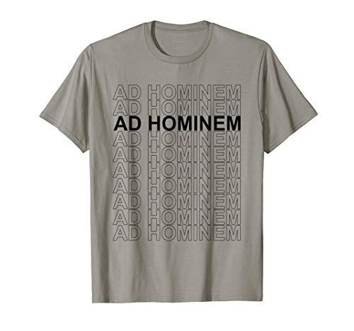 Ad Hominem - Debating Politics Philosophy Science Arguing T-Shirt