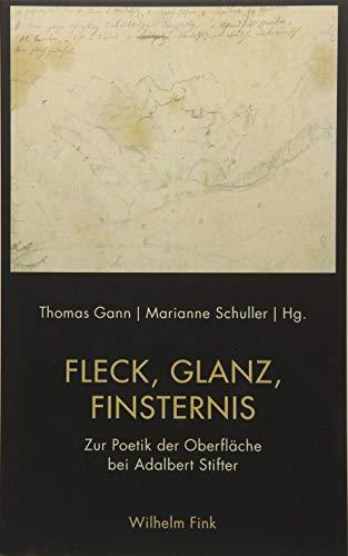 Fleck, Glanz, Finsternis: Zur Poetik der Oberfläche bei Adalbert Stifter