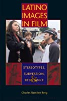 Latino Images in Film: Stereotypes, Subversion, & Resistance (Texas Film and Media Studies Series)