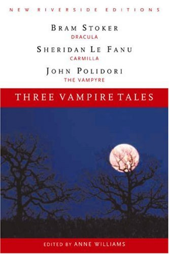 Three Vampire Tales: Dracula, Carmilla, and The Vampyre...