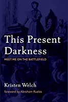 This Present Darkness: Meet Me on the Battlefield