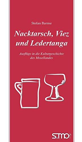 Nacktarsch, Viez und Ledertanga: Ausflüge in die Kulturgeschichte des Mosellandes