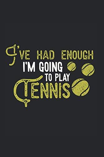 I've had enough I'm going to play tennis: Cuaderno Jugador de tenis Cuadrícula de puntos Cuaderno de notas Pad de la pelota de tenis Diario Regalo Estudiante Cumpleaños