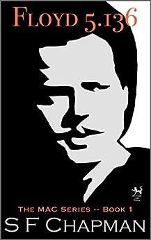 Floyd 5.136: The MAC Series -- Book 1 by [S F Chapman]