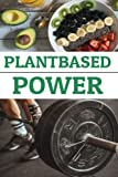 Plantbased Power: The complete lifestyle guide to get the best from your body, the cruelty-free way!
